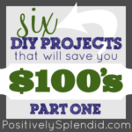 DIY Projects to Save You $100's (Part One)