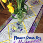 Flower Pounding Technique Tutorial + Quilted Floral Table Runner