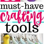 30 Must-Have Crafting Tools - Great tips for every maker!